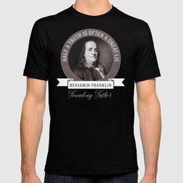 Benjamin Franklin the Whole Truth T-shirt