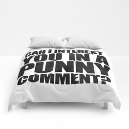 Can I Interest You In A Punny Comment? Comforters