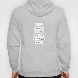 Stay Classy, Sassy a Bit Bad Assy black and white typography poster home decor bedroom wall decor Hoody