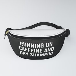 Caffeine And Dry Shampoo Funny Quote Fanny Pack