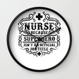 Nurse Because Superhero Isnt An Official Wall Clock