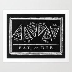 Eat, or Die (black) Art Print