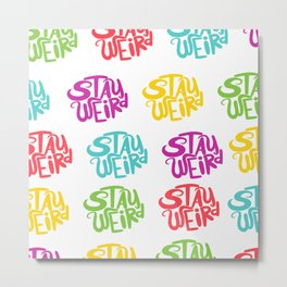 Stay Weird All Over 2 Metal Print