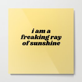 freaking ray of sunshine Metal Print