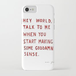 Hey world, talk to me when you start making some goddamn sense iPhone Case