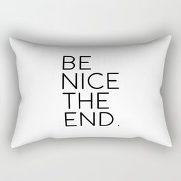 Be Nice, The End, Positive Quote Rectangular Pillow