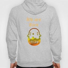 We are Born Vegan Baby Chick Hoody