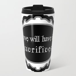 love will have its sacrifices Travel Mug