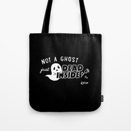 Not a Ghost, Just Dead Inside Tote Bag