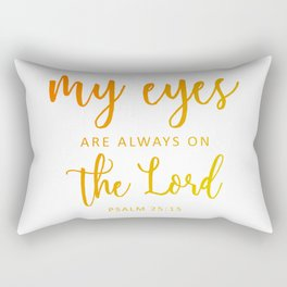 Christian,BibleVerse,My eyes are always on  the Lord,Psalm 25:15 Rectangular Pillow