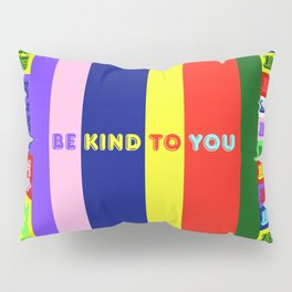 Be Kind To You Pillow Sham