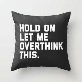 Overthink This Funny Quote Throw Pillow