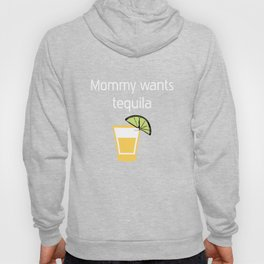 Mommy wants Tequila Hard Liquor Relaxation T-Shirt Hoody