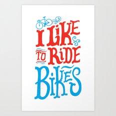 I Like to Ride Bikes Art Print