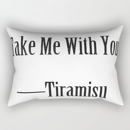 Tiramisu: Take Me With You Rectangular Pillow