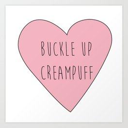buckle up creampuff Art Print