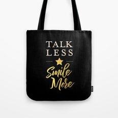 Talk Less, Smile More Tote Bag