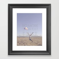 DO MORE THAN JUST EXIST Framed Art Print