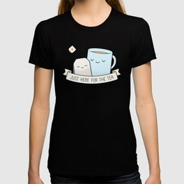 Just Here For The Tea T-shirt