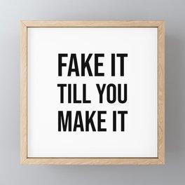 FAKE IT TILL YOU MAKE IT Framed Mini Art Print