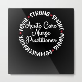 Acute Care Nurse Practitioner Gifts Nurses Love Metal Print
