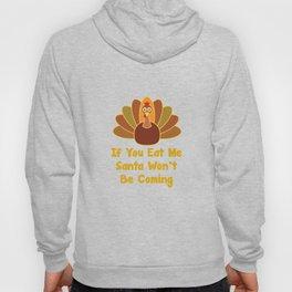 If You Eat Me Santa Won't Be Coming Turkey Funny T-Shirt Hoody