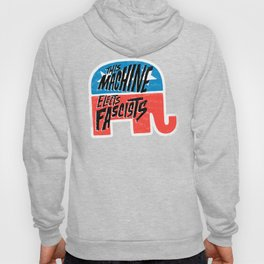 This Machine Elects Fascists Hoody