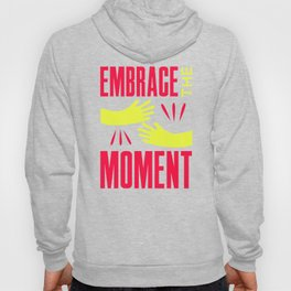 Embrace The Moment Hoody