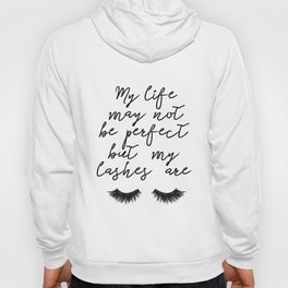Makeup Print, Make up art, Eye Lashes Eyelashes Printables,Beauty Print, My LIfe is not perfect but Hoody