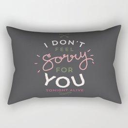 I Don't Feel Sorry For You Rectangular Pillow