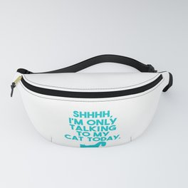 Cat Lover Shhhh Only Talking to My Cat Today Fanny Pack