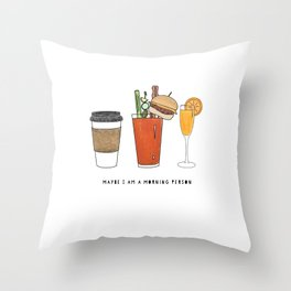 Maybe I Am A Morning Person Throw Pillow