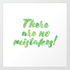 There are no mistakes! Art Print