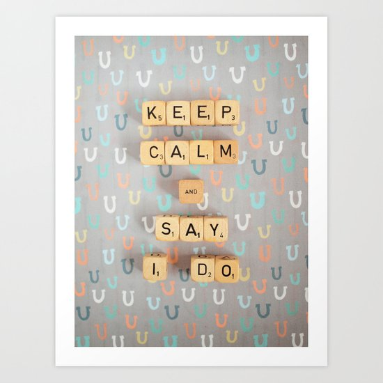 Keep Calm & Say I Do Art Print