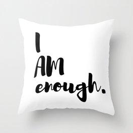 I AM enough. Throw Pillow