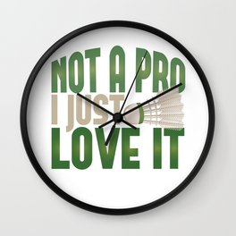 Badminton Not A Pro I Just Love It Game Sport Wall Clock