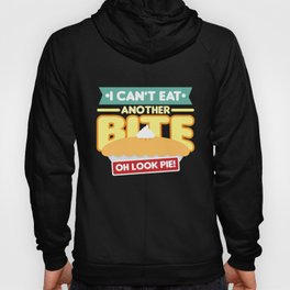 I Cant Eat Another Bite Oh Look Pie design | Cake Foodie Hoody