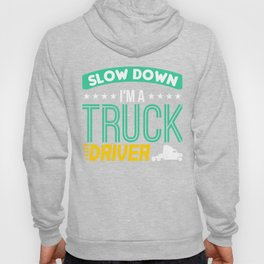 Slow Down I m A Truck Driver Hoody