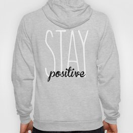 Stay Positive  Hoody