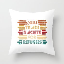 Will Trade Racists For Refugees. Refugees Welcome. Say no to racism. Fight racism. Be progressive. Throw Pillow