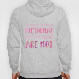 The Characters May Be Fictional But The Tears Are Not - Pink Hoody