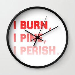 I burn, I pine, I perish. Wall Clock