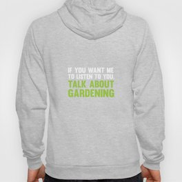 If You Want Me to Listen Talk About Gardening T-Shirt Hoody