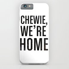 Chewie,We're Home - Galactic Slim Case iPhone 6s