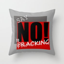 Say NO! to fracking Throw Pillow