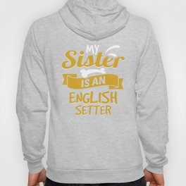 My Sister Is An English Setter Hoody