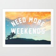 NEED MORE WEEKENDS Art Print