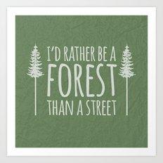 I'd Rather Be A Forest Than A Street Art Print