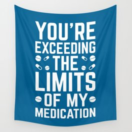The Limits Of My Medication Funny Quote Wall Tapestry