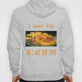 I want pie & i want some chips  Hoody